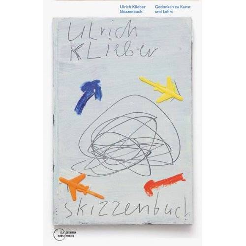 Ulrich Klieber - Skizzenbuch: Gedanken zu Kunst und Lehre - Preis vom 31.03.2020 04:56:10 h