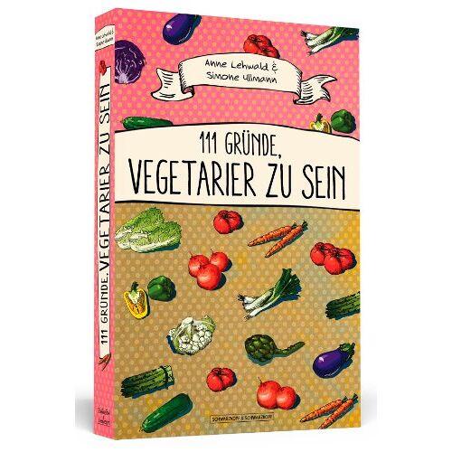 Anne Lehwald - 111 Gründe, Vegetarier zu sein - Preis vom 27.02.2021 06:04:24 h