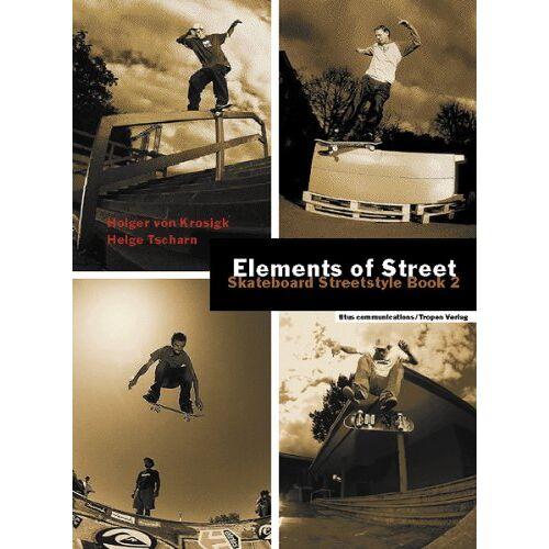 Krosigk, Holger von - Elements of Street: Skateboard Streetstyle Book 2 - Preis vom 11.05.2021 04:49:30 h
