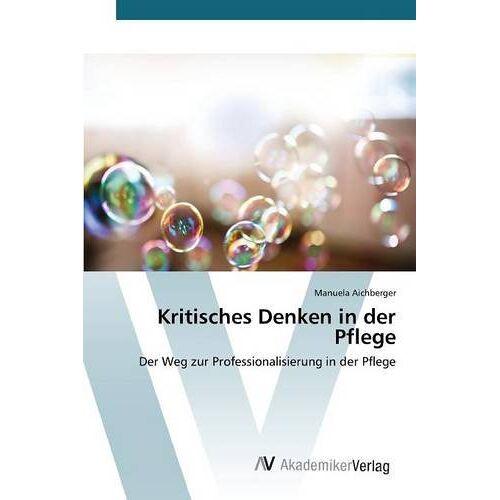 Manuela Aichberger - Aichberger, M: Kritisches Denken in der Pflege - Preis vom 20.10.2020 04:55:35 h