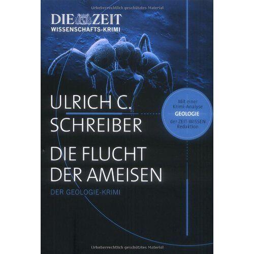 Schreiber, Ulrich C. - Die Flucht der Ameisen: Der Geologie-Krimi - Preis vom 12.05.2021 04:50:50 h