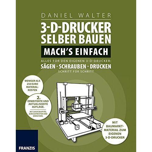 Daniel Walter - 3D-Drucker selber bauen. Mach's einfach: Alles für den eigenen 3-D-Drucker: Sägen - Schrauben - Drucken. Schritt für Schritt. - Preis vom 01.03.2021 06:00:22 h