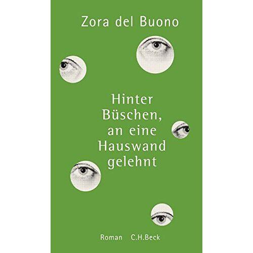 Buono, Zora del - Hinter Büschen, an eine Hauswand gelehnt: Roman - Preis vom 23.01.2020 06:02:57 h