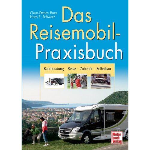 Schwarz, Hans F. - Das Reisemobil-Praxisbuch: Kaufberatung - Reise - Zubehör - Selbstbau - Preis vom 14.04.2021 04:53:30 h