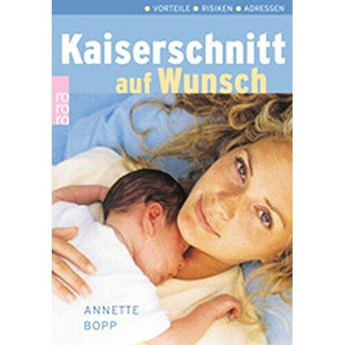Annette Bopp - Kaiserschnitt auf Wunsch: Vorteile - Risiken - Entscheidungshilfen - Preis vom 08.05.2021 04:52:27 h