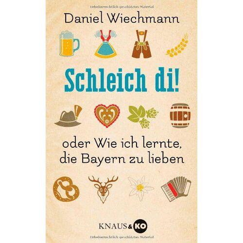 Daniel Wiechmann - Schleich di!: ...oder Wie ich lernte, die Bayern zu lieben - Preis vom 12.04.2021 04:50:28 h
