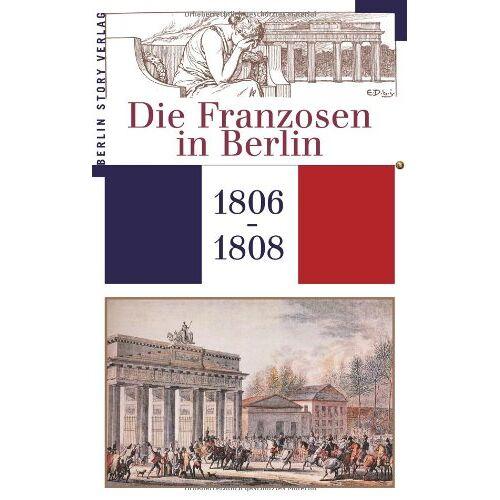 Wieland Giebel - Die Franzosen in Berlin 1806 - 1808 - Preis vom 17.04.2021 04:51:59 h