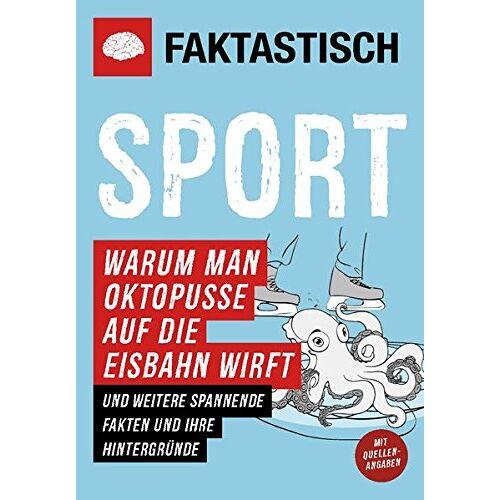 Faktastisch - Faktastisch: Sport. Warum man Oktopusse auf die Eisbahn wirft: und weitere spannende Fakten und ihre Hintergründe - Preis vom 20.10.2020 04:55:35 h