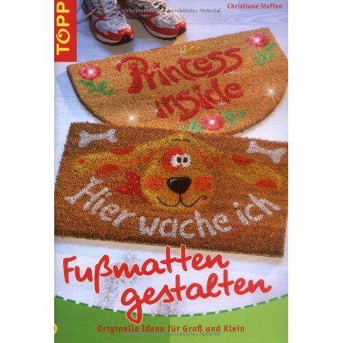 Christiane Steffan - Fußmatten gestalten: Originelle Ideen für Groß und Klein - Preis vom 06.09.2020 04:54:28 h