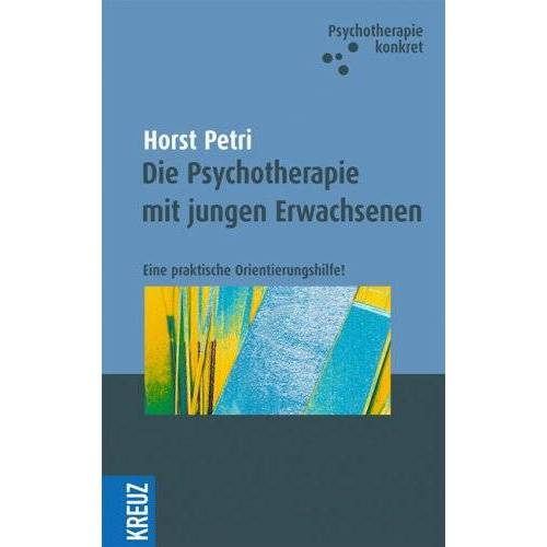 Horst Petri - Die Psychotherapie mit jungen Erwachsenen. Eine praktische Orientierungshilfe - Preis vom 23.10.2020 04:53:05 h