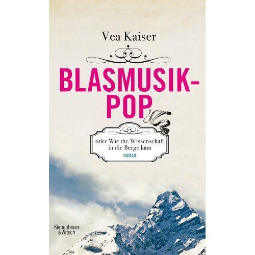 Kaiser Blasmusikpop oder Wie die Wissenschaft in die Berge kam: Roman - Preis vom 20.10.2020 04:55:35 h