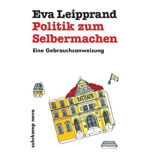 Eva Leipprand - Politik zum Selbermachen: Eine Gebrauchsanweisung (suhrkamp taschenbuch) - Preis vom 09.05.2021 04:52:39 h