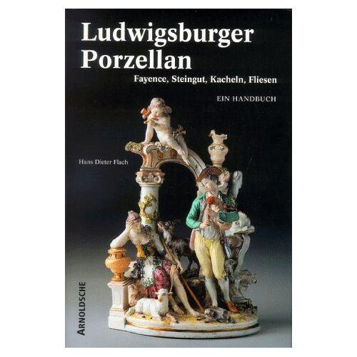 Flach, Hans D. - Ludwigsburger Porzellan. Fayence, Steingut, Kacheln, Fliesen. Ein Handbuch - Preis vom 17.04.2021 04:51:59 h