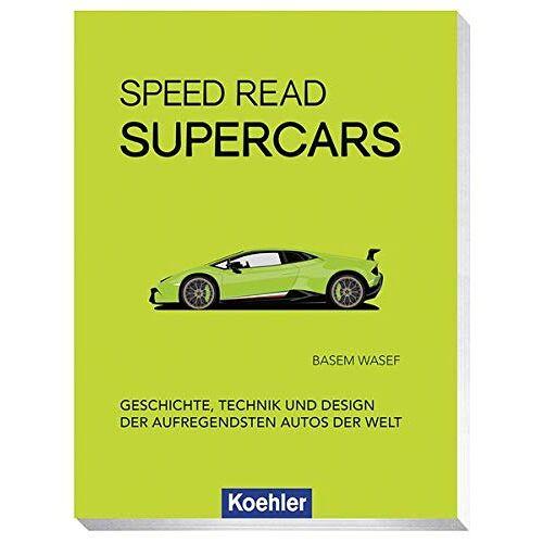 Basem Wasef - Speed Read Supercars: Geschichte, Technik und Design der aufregendsten Autos der Welt - Preis vom 21.01.2020 05:59:58 h