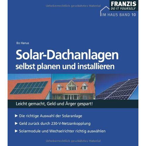 Bo Hanus - Solar- Dachanlagen selbst planen und installieren - Preis vom 17.04.2021 04:51:59 h