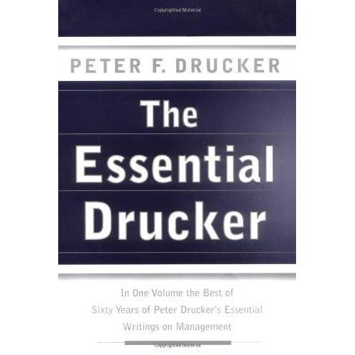 Drucker, Peter F. - The Essential Drucker: In One Volume the Best of Sixty Years of Peter Drucker's Essential Writings on Management - Preis vom 16.04.2021 04:54:32 h