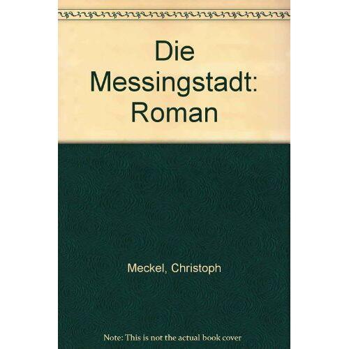 Christoph Meckel - Die Messingstadt: Roman - Preis vom 05.05.2021 04:54:13 h
