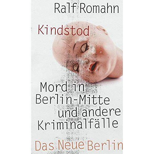 Ralf Romahn - Kindstod: Mord in Berlin-Mitte und andere Kriminalfälle - Preis vom 05.05.2021 04:54:13 h