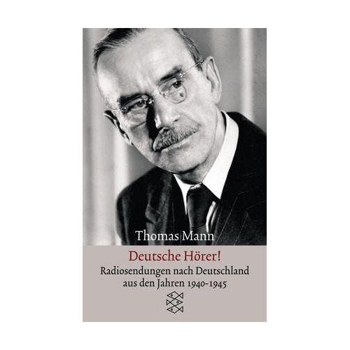 Thomas Mann - Deutsche Hörer!: Radiosendungen nach Deutschland aus den Jahren 1940 bis 1945: Radiosendungen nach Deutschland aus den Jahren 1940-1945 - Preis vom 09.05.2021 04:52:39 h