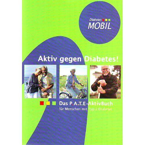 Diabetes Mobil - Aktiv gegen Diabetes: Das P.A.T.E.-AktivBuch für Menschen mit Typ 2 Diabetes - Preis vom 02.12.2020 06:00:01 h