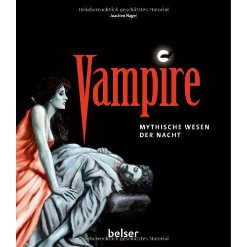 Joachim Nagel - Vampire: Mythische Wesen der Nacht - Preis vom 03.05.2021 04:57:00 h