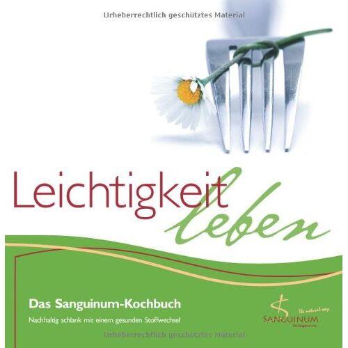 Sanguinum - Leichtigkeit leben - Das Sanguinum-Kochbuch - Nachhaltig schlank mit einem gesunden Stoffwechsel - Preis vom 21.10.2020 04:49:09 h