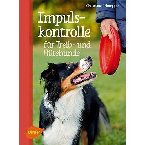 Christiane Schnepper - Impulskontrolle für Treib- und Hütehunde: Für mehr Gelassenheit im Alltag - Preis vom 15.11.2019 05:57:18 h