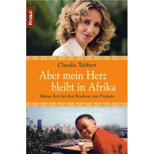 Claudia Tabbert - Aber mein Herz bleibt in Afrika: Meine Zeit bei den Kindern von Pretoria - Preis vom 21.10.2020 04:49:09 h