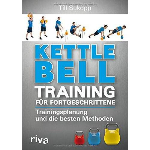 Till Sukopp - Kettlebell-Training für Fortgeschrittene: Trainingsplanung und die besten Methoden - Preis vom 21.10.2020 04:49:09 h