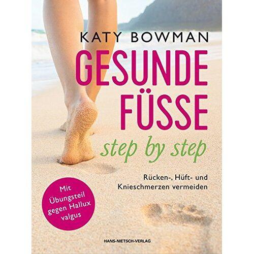 Katy Bowman - Gesunde Füße - step by step: Rücken-, Hüft- und Knieschmerzen vermeiden - Preis vom 17.01.2021 06:05:38 h