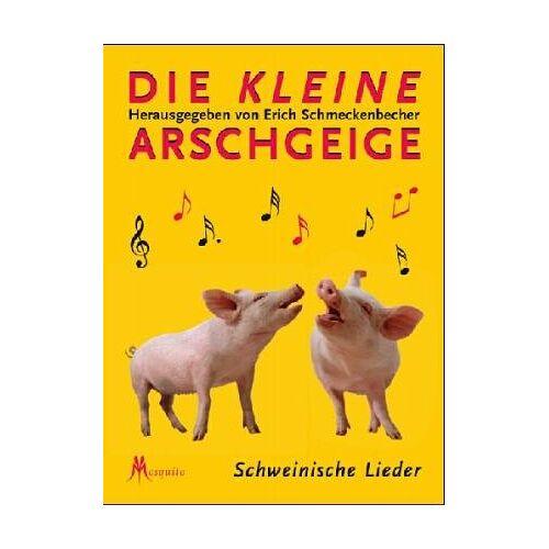 Erich Schmeckenbecher - Die kleine Arschgeige. Schweinische Lieder - Preis vom 20.10.2020 04:55:35 h