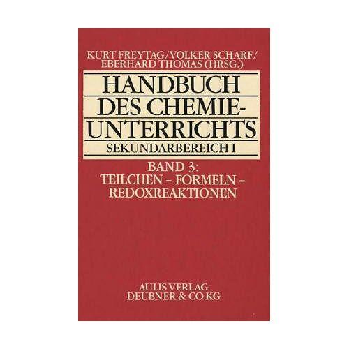 Kurt Freytag - Handbuch des Chemieunterrichts. Sekundarbereich I / Teilchen - Formeln - Redoxreaktion - Preis vom 05.05.2021 04:54:13 h