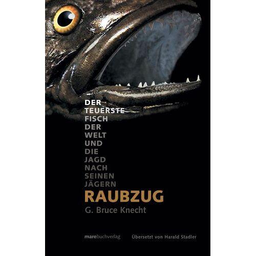 Knecht, G. Br. - Raubzug: Der teuerste Fisch der Welt und die Jagd nach seinen Jägern - Preis vom 14.04.2021 04:53:30 h