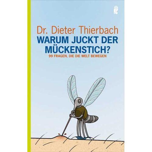 Dieter Thierbach - Warum juckt der Mückenstich?: 99 Fragen, die die Welt bewegen - Preis vom 18.10.2020 04:52:00 h