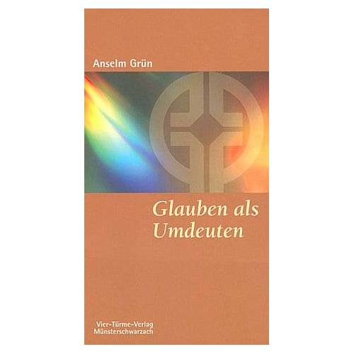 Anselm Grün - Glauben als Umdeuten. Glauben - lieben - loben - Preis vom 27.02.2021 06:04:24 h