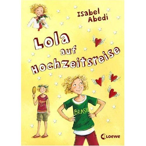 Isabel Abedi - Lola auf Hochzeitsreise - Preis vom 28.03.2020 05:56:53 h