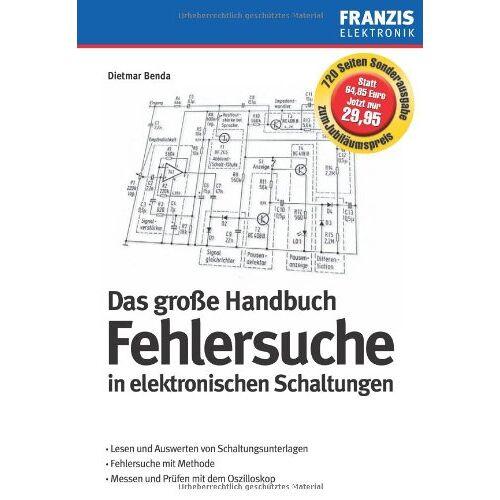 Dietmar Benda - Das große Handbuch zur Fehlersuche in elektronischen Schaltungen - Preis vom 18.04.2021 04:52:10 h