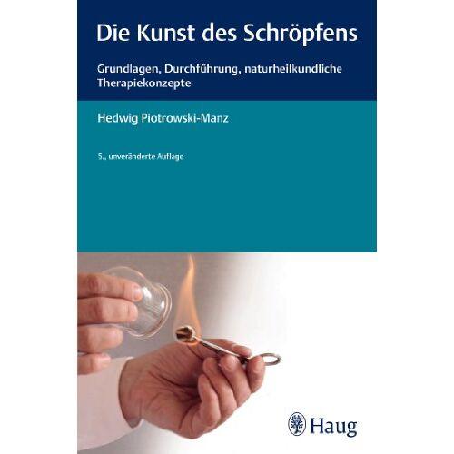 Hedwig Piotrowski-Manz - Die Kunst des Schröpfens: Grundlagen, Durchführung, naturheilkundliche Therapiekonzepte - Preis vom 26.02.2021 06:01:53 h