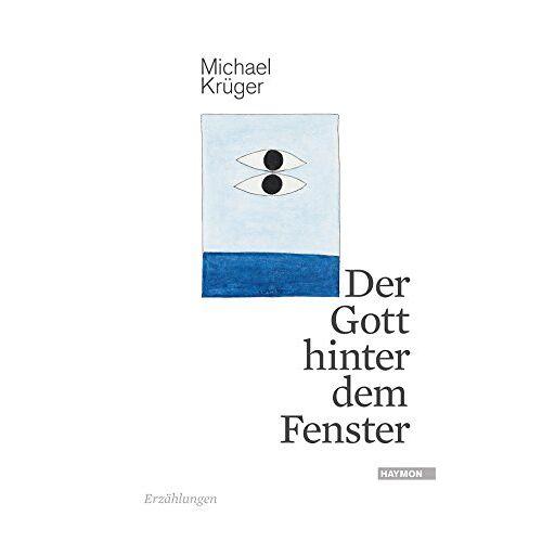 Michael Krüger - Der Gott hinter dem Fenster: Erzählungen - Preis vom 04.09.2020 04:54:27 h