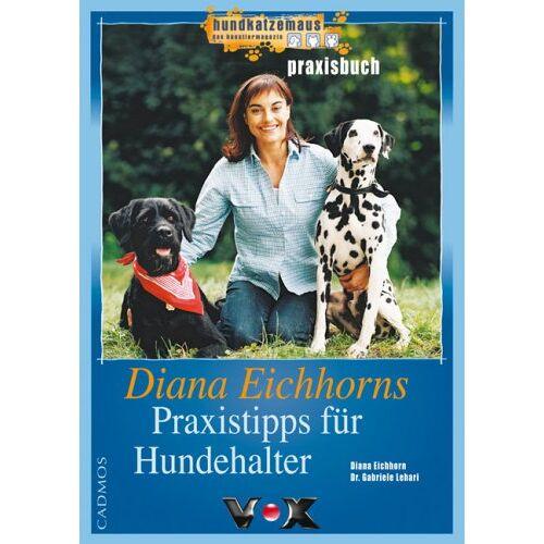 Gabriele Lehari - Diana Eichorn's Praxisbuch für Hundehalter. 222 Alltagstipps für Hundehalter - Preis vom 19.01.2020 06:04:52 h