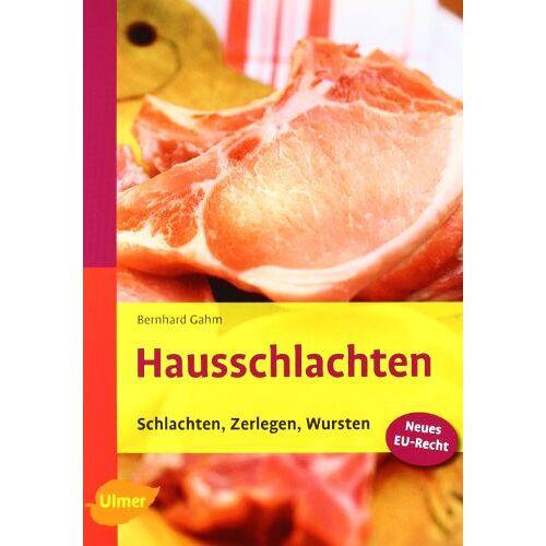 Bernhard Gahm - Hausschlachten - Schlachten, Zerlegen, Wursten - Preis vom 31.03.2020 04:56:10 h