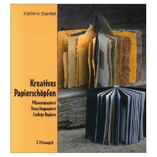 Kathrin Dardel - Kreatives Papierschöpfen: Pflanzenpapiere. Recyclingpapiere. Farbige Papiere - Preis vom 03.07.2020 04:57:43 h