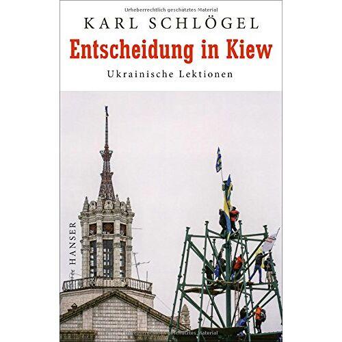 Karl Schlögel - Entscheidung in Kiew: Ukrainische Lektionen - Preis vom 17.04.2021 04:51:59 h