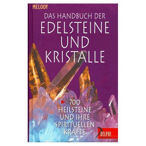 Melody - Das Handbuch der Edelsteine und Kristalle. 700 Heilsteine und ihre spirituellen Kräfte - Preis vom 25.02.2021 06:08:03 h