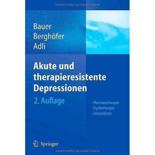 Michael Bauer - Akute und therapieresistente Depressionen: Pharmakotherapie - Psychotherapie - Innovationen - Preis vom 23.02.2021 06:05:19 h