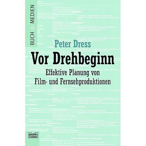 Peter Dress - Vor Drehbeginn - Effektive Planung von Film- und Fernsehproduktionen - Preis vom 05.05.2021 04:54:13 h