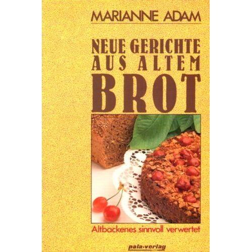 Marianne Adam - Neue Gerichte aus altem Brot. Altbackenes sinnvoll verwertet - Preis vom 28.02.2021 06:03:40 h