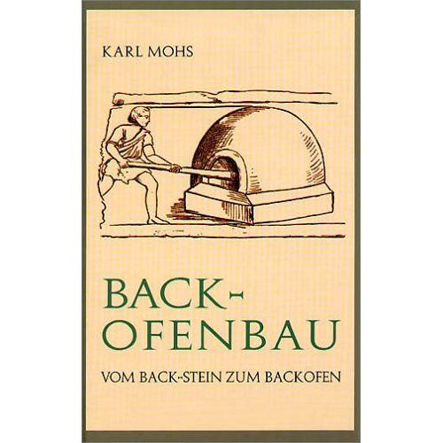 Karl Mohs - Backofenbau. Vom Back-Stein zum Backofen - Preis vom 04.09.2020 04:54:27 h