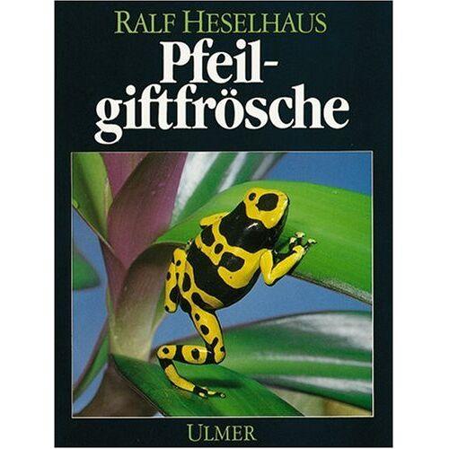 Ralf Heselhaus - Pfeilgiftfrösche - Preis vom 25.02.2021 06:08:03 h