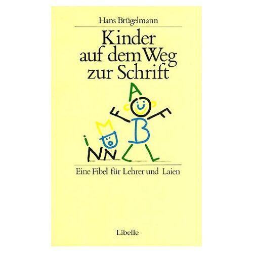 Hans Brügelmann - Kinder auf dem Weg zur Schrift: Eine Fibel für Lehrer und Laien - Preis vom 05.09.2020 04:49:05 h